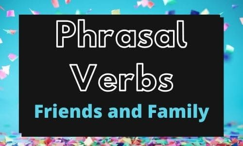 Beginner Phrasal Verbs – Friends and Family