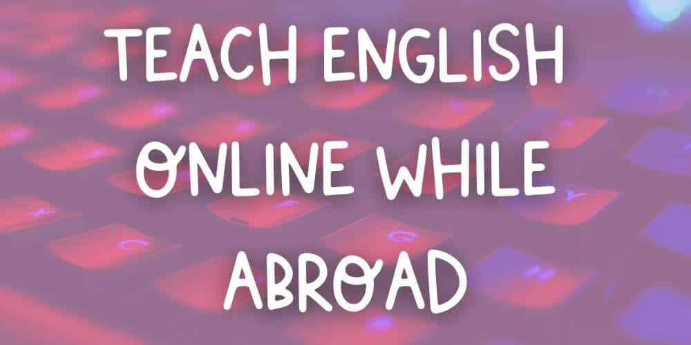 Teach English Online While Living Abroad