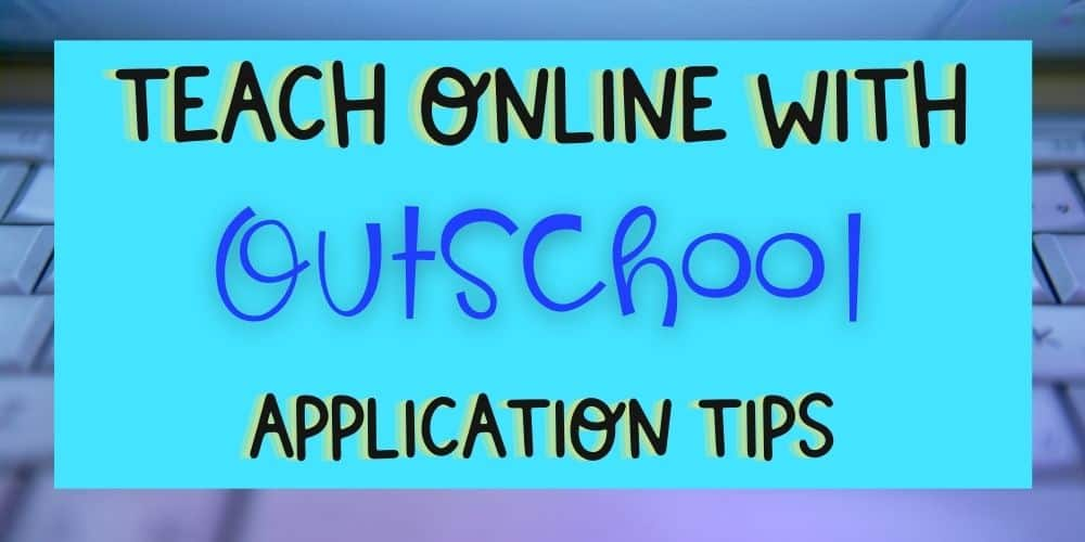 Teach Online with Outschool – 2021 Application Tips